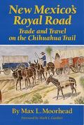 New Mexico's Royal Road Trade and Travel on the Chihuahua Trail