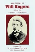 Papers of Will Rogers The Early Years  November 1879-April 1904