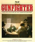 Age of the Gunfighter Men and Weapons on the Frontier 1840-1900