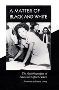 Matter of Black and White The Autobiography of Ada Lois Sipuel Fisher