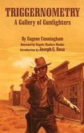 Triggernometry A Gallery of Gunfighters  With Technical Notes on Leather Slapping As a Fine ...