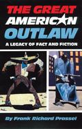 Great American Outlaw: A Legacy of Fact and Fiction