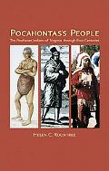 Pocahontas's People The Powhatan Indians of Virginia Through Four Centuries