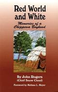 Red World and White Memories of a Chippewa Boyhood