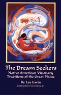 Dream Seekers Native American Visionary Traditions of the Great Plains