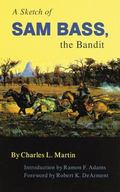 Sketch of Sam Bass, the Bandit A Graphic Narrative  His Various Train Robberies, His Death, ...