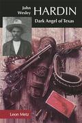 John Wesley Hardin Dark Angel of Texas