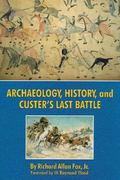 Archaeology, History, and Custer's Last Battle The Little Big Horn Reexamined