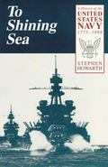 To Shining Sea A History of the United States Navy, 1775-1998
