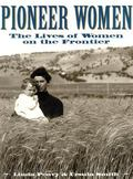 Pioneer Women The Lives of Women on the Frontier