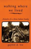 Walking Where We Lived Memoirs of a Mono Indian Family
