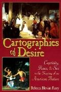 Cartographies of Desire Captivity, Race, and Sex in the Shaping of an American Nation
