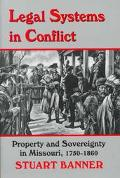 Legal Systems in Conflict Property and Sovereignty in Missouri, 1750-1860