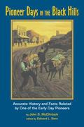 Pioneer Days in the Black Hills Accurate History and Facts Related by One of the Early Day P...