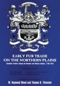 Early Fur Trade on the Northern Plains Canadian Traders Among the Mandan and Hidatsa Indians...