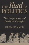 Iliad As Politics The Performance of Political Thought