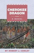 Cherokee Dragon A Novel of the Real People