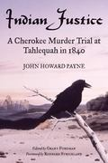 Indian Justice A Cherokee Murder Trial at Tahlequah in 1840
