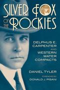Silver Fox of the Rockies Delphus E. Carpenter and Western Water Compacts