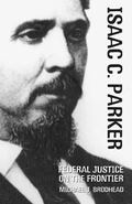 Isaac C. Parker Federal Justice on the Frontier