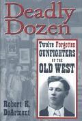 Deadly Dozen Twelve Forgotten Gunfighters of the Old West