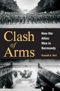 Clash of Arms How the Allies Won in Normandy