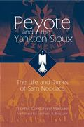 Peyote And the Yankton Sioux The Life And Times of Sam Necklace
