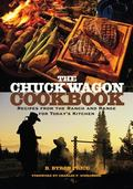 Chuck Wagon Cookbook Recipes from the Ranch and Range for Today's Kitchen