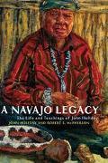 Navajo Legacy The Life and Teachings of John Holiday