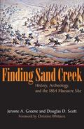 Finding Sand Creek History, Archeology, And the 1864 Massacre Site