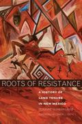 Roots of Resistance A History of Land Tenure in New Mexico