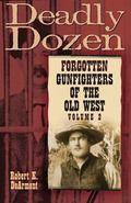 Deadly Dozen Forgotten Gunfighters of the Old West