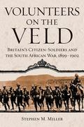 Volunteers on the Veld Britain's Citizen-soldiers and the South African War, 1899-1902