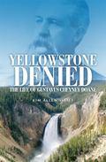 Yellowstone Denied : The Life of Gustavus Cheyney Doane