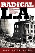 Radical L. A.: From Coxey's Army to the Watts Riots, 1894-1965
