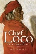 Chief Loco: Apache Peacemaker (Civilization of the American Indian)