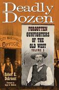 Deadly Dozen: Forgotten Gunfighters of the Old West
