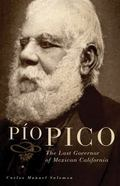 Pio Pico: The Last Governor of Mexican California