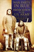 War Party in Blue : Pawnee Scouts in the U.S. Army