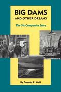 Big Dams and Other Dreams : The Six Companies Story