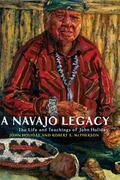 Navajo Legacy: The Life and Teachings of John Holiday