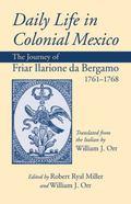 Daily Life in Colonial Mexico : The Journey of Friar Ilarione da Bergamo, 1761ndash;1768