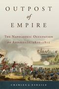 Outpost of Empire : The Napoleonic Occupation of Andaluc�a, 1810-1812