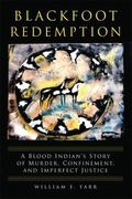 Blackfoot Redemption : A Blood Indian's Story of Murder, Confinement, and Imperfect Justice