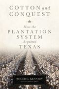 Cotton and Conquest : How the Plantation System Acquired Texas
