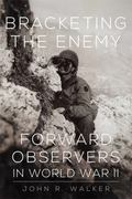 Bracketing the Enemy : Forward Observers in World War II