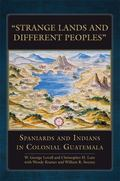 Strange Lands and Different Peoples : Spaniards and Indians in Colonial Guatemala