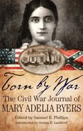 Torn by War : The Civil War Journal of Mary Adelia Byers