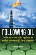 Following Oil: Four Decades of Cycle-Testing Experiences and What They Foretell about U.S. E...