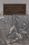 Connecticut Unscathed : Victory in the Great Narragansett War, 1675�1676